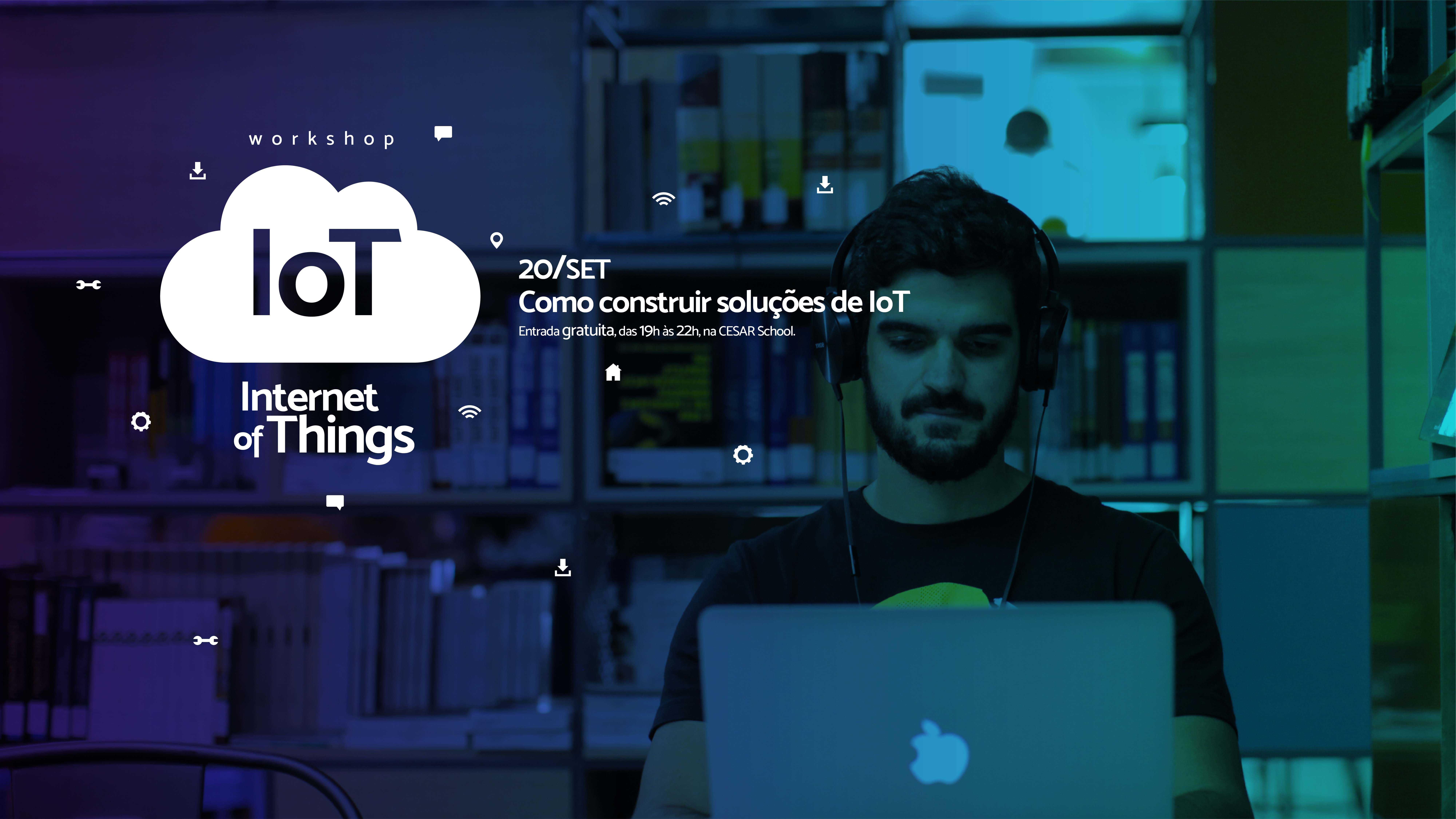 Internet das Coisas é tema de workshop gratuito na CESAR School