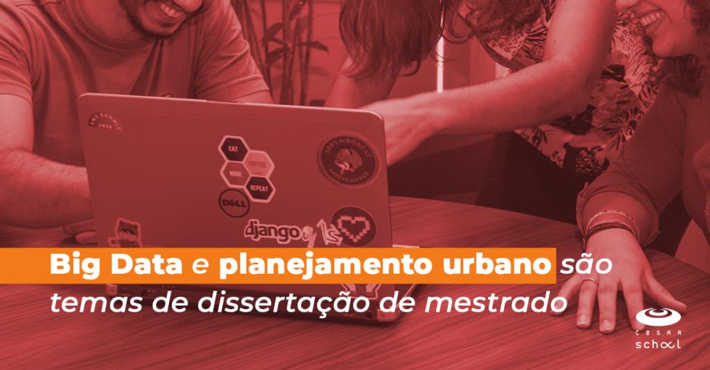 Big Data e planejamento urbano são temas de dissertação de mestrado