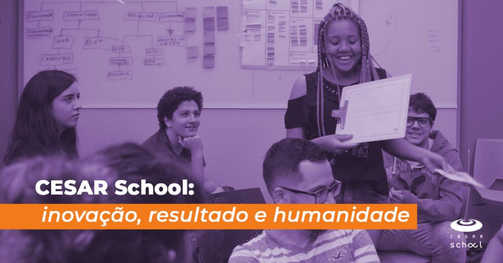 CESAR School: inovação, resultado e humanidade