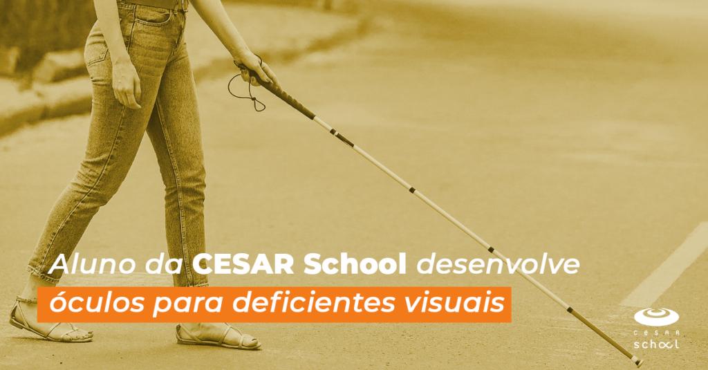 Aluno da CESAR School desenvolve óculos para deficientes visuais