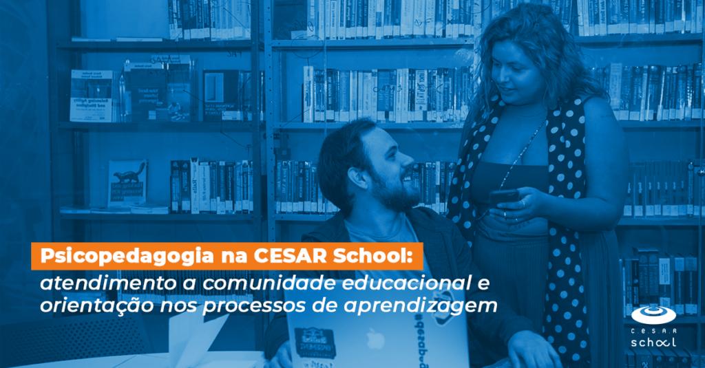 Psicopedagogia na CESAR School: atendimento a comunidade educacional e orientação nos processos de aprendizagem