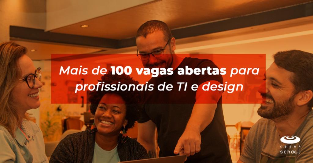 Mais de 100 vagas abertas para profissionais de TI e design