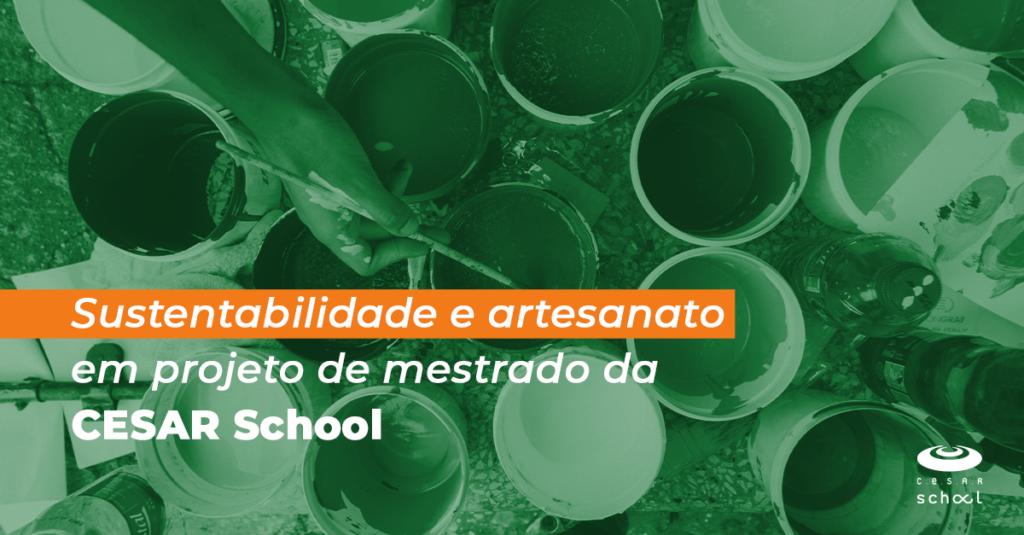 Sustentabilidade e artesanato em projeto de mestrado da CESAR School