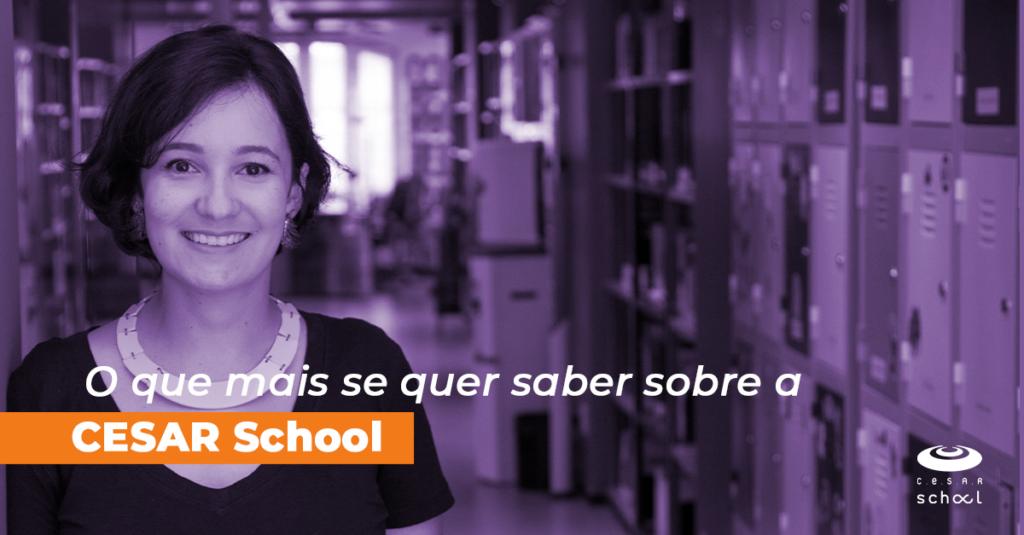 O que mais se quer saber sobre a CESAR School