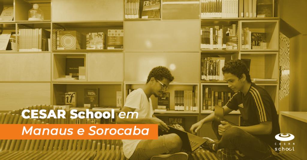CESAR School em Manaus e Sorocaba