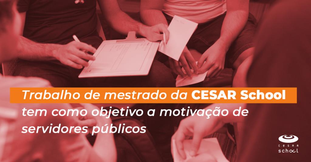 Trabalho de mestrado da CESAR School tem como objetivo a motivação de servidores públicos